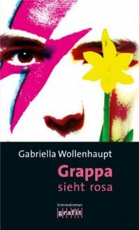 Grappa sieht rosa - Gabriella Wollenhaupt