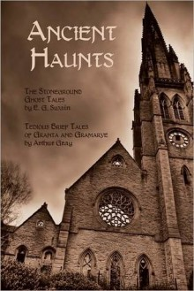 Ancient Haunts: The Stoneground Ghost Tales / Tedious Brief Tales by Granta and Gramarye - E.G. Swain, Arthur Gray