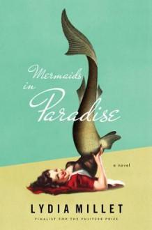 Mermaids in Paradise - Lydia Millet