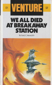 We All Died At Breakaway Station (Venture Science Fiction, #1) - Richard Carlton Meredith