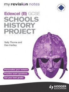 My Revision Notes Edexcel (B) GCSE Schools History Project - Sally Thorne, Dan Moorhouse
