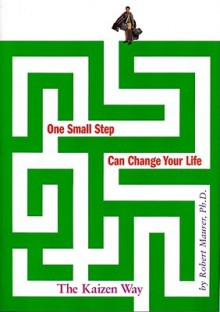 One Small Step Can Change Your Life: The Kaizen Way - Robert Maurer