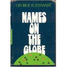 Names on the Globe - George R. Stewart