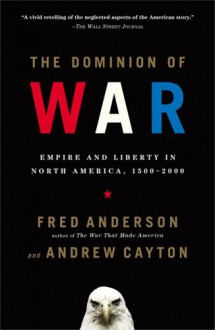 The Dominion of War: Empire and Liberty in North America, 1500-2000 - Fred Anderson, Andrew R.L. Cayton