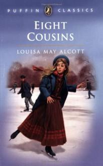 Eight Cousins (Puffin Classics) - Louisa May Alcott