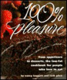 100% Pleasure: From Appetizers To Desserts: The Low Fat Cookbook For People Who Love To Eat - Nancy Baggett, Ruth Glick