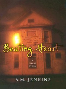 Beating Heart: A Ghost Story - A.M. Jenkins