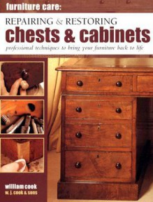Furniture Care: Repairing And Restoring Chests And Cabinets - William Cook