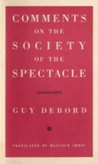 Comments on the Society of the Spectacle - Guy Debord