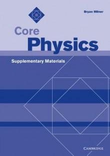 Core Physics Supplementary Materials - Bryan Milner
