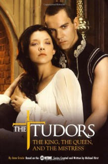 The Tudors: The King, the Queen, and the Mistress - Michael Hirst, Anne Gracie