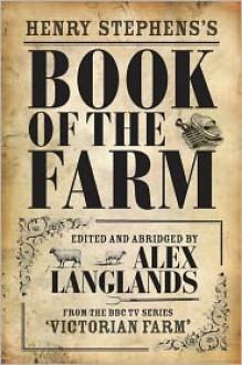 Henry Stephens's Book of the Farm - Henry Stephens, Alex Langlands