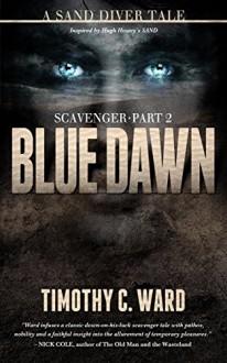 Scavenger: Blue Dawn (Scavenger #2) - Timothy C. Ward