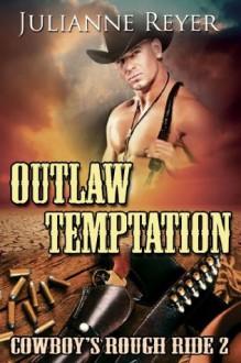 Outlaw Temptation: Cowboy's Rough Ride 2 (Gay Erotic Romance) - Julianne Reyer