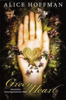 Green Heart: Green Angel and Green Witch - Alice Hoffman