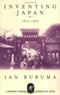 Inventing Japan: 1853-1964 (Modern Library Chronicles) - Ian Buruma