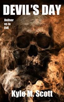 DEVIL'S DAY: A Satanic Novel of Extreme Horror and Suspense. - Kyle M. Scott