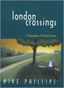 London Crossings: A Biography of Black Britain - Mike Phillips