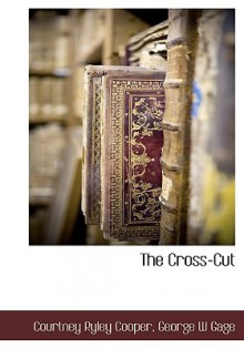The Cross-Cut - Courtney Cooper, George W. Gage
