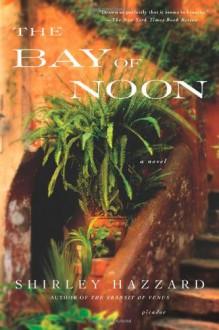 The Bay of Noon - Shirley Hazzard