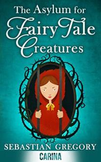 The Asylum for Fairy-tale Creatures - Sebastian Gregory