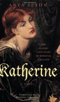 Katherine (Rediscovered Classics) - Anya Seton, Philippa Gregory