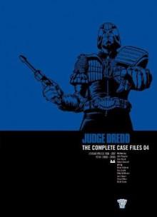 Judge Dredd The Complete Case Files 04 - John Wagner, Alan Grant, Kelvin Gosnell, Brian Bolland, Ron Smith, Mike McMahon, Ian Gibson, Steve Dillon, Brett Ewins
