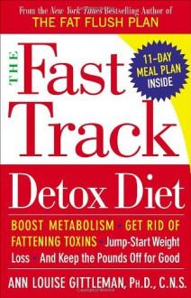The Fast Track Detox Diet - Ann Louise Gittleman
