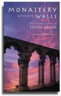 Monastery without Walls: The Spiritual Letters of John Main - Laurence Freeman
