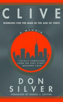Clive: Working for the Man in the Age of Vinyl - Don Silver, Emily Heckman, Daniel J. Levitin