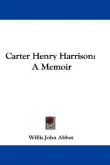 Carter Henry Harrison: A Memoir - Willis John Abbot