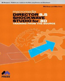 Macromedia Director 8.5 Shockwave Studio for 3D: Training from the Source [With CDROM] - Phil Gross