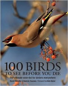 100 Birds to See Before You Die - David Chandler,Dominic Couzens