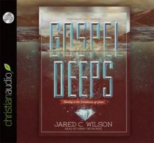 Gospel Deeps: Reveling in the Excellencies of Jesus - Jared C. Wilson, Matt Chandler