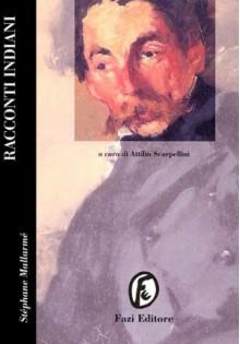Racconti indiani - Stéphane Mallarmé, Attilio Scarpellini