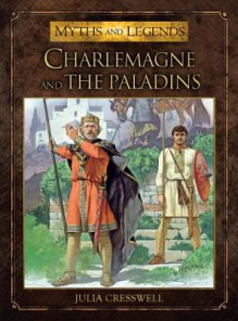Charlemagne and the Paladins (Myths and Legends 10) - Julia Cresswell