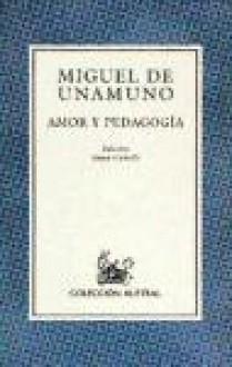 Amor y pedagogía - Miguel de Unamuno, Ana Caballe
