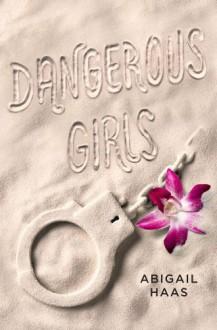 Dangerous Girls - Abigail Haas, Abby McDonald