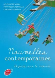 Nouvelles contemporaines - Regards sur le monde (Jeunes Adultes) (French Edition) - Delphine de Vigan, Timothée Fombelle (de), Caroline Vermalle