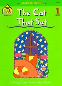 The Cat That Sat (School Zone Start to Read Book) - School Zone Publishing Company, Marie Vinje