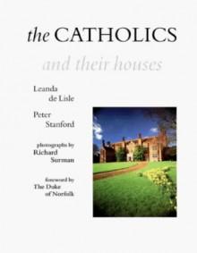 Catholics and Their Houses - Leanda de Lisle, Peter Stanford
