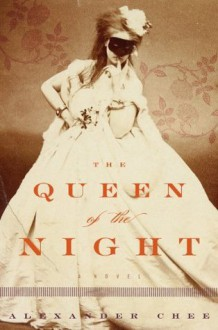 The Queen of the Night - Alexander Chee