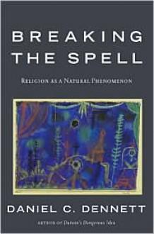 Breaking the Spell - Daniel C. Dennett