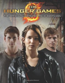 The Hunger Games: Official Illustrated Movie Companion - Kate Egan