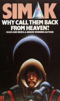 Why Call Them Back From Heaven? - Clifford D. Simak