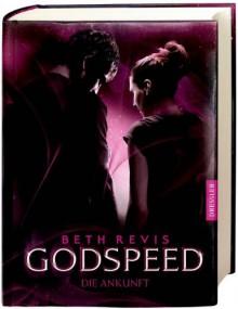 Godspeed - Die Ankunft (Across The Universe, #3) - Beth Revis