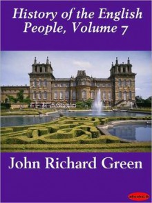 History of the English People, Volume VII The Revolution, 1683-1760; Modern England, 1760-1767 - J.R. Green