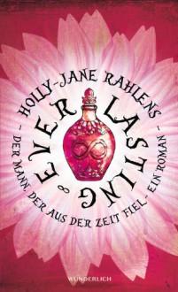 Everlasting: Der Mann, der aus der Zeit fiel - Holly-Jane Rahlens, Ulrike Wasel, Klaus Timmermann
