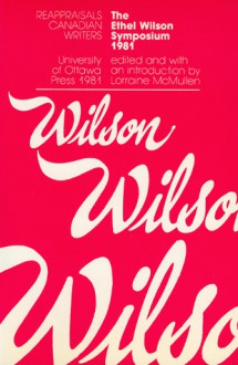 The Ethel Wilson Symposium - Lorraine Mcmullen