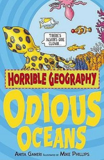 Odious Oceans (Horrible Geography) - Anita Ganeri, Mike Phillips